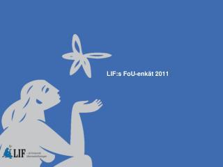 LIF:s FoU-enk�t 2011
