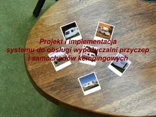 Projekt i implementacja  systemu do obsługi wypożyczalni przyczep i samochodów kempingowych