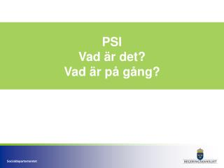 PSI Vad är det? Vad är på gång?