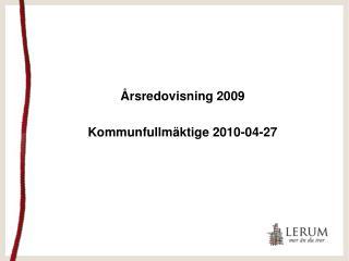 Årsredovisning 2009 Kommunfullmäktige 2010-04-27