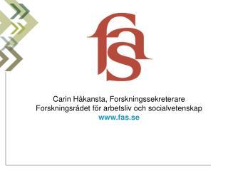 Carin Håkansta, Forskningssekreterare Forskningsrådet för arbetsliv och socialvetenskap fas.se