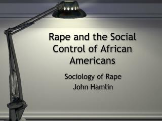 Rape and the Social Control of African Americans