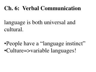 Ch. 6:  Verbal Communication language is both universal and cultural.