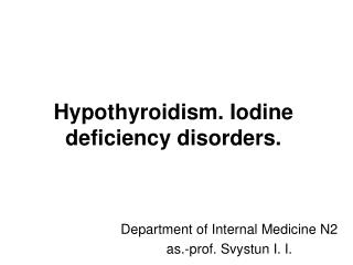 Hypothyroidism. Iodine deficiency disorders.