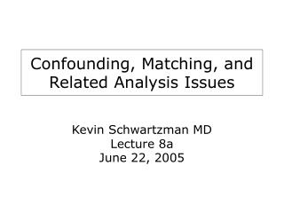 Confounding, Matching, and Related Analysis Issues