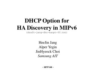 DHCP Option for  HA Discovery in MIPv6 (draft-jang-dhc-haopt-00.txt)