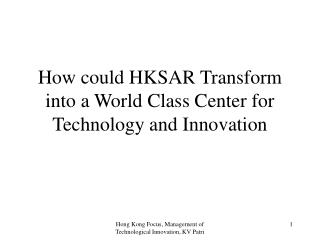 How could HKSAR Transform into a World Class Center for Technology and Innovation