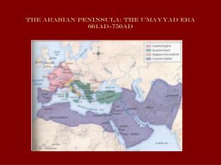 The Arabian Peninsula: The umayyad era 661AD-750AD