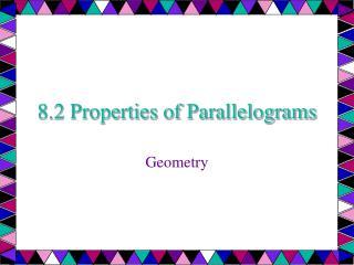 8.2  Properties of Parallelograms