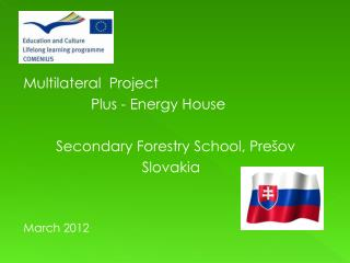 Multilateral  Project  			Plus - Energy House 		Secondary Forestry School, Prešov
