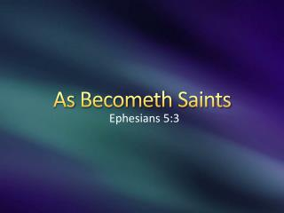 As Becometh Saints