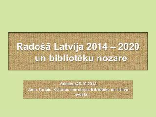 Radošā Latvija 2014 – 2020 un bibliotēku nozare