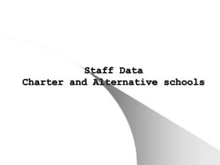 Staff Data  Charter and Alternative schools