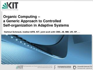 Organic Computing –  a Generic Approach to Controlled  Self-organization in Adaptive Systems