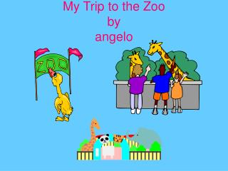 My Trip to the Zoo by angelo