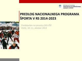 PREDLOG NACIONALNEGA PROGRAMA ŠPORTA V RS 2014-2023