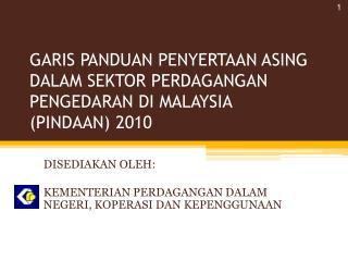 GARIS PANDUAN PENYERTAAN ASING DALAM SEKTOR PERDAGANGAN PENGEDARAN DI MALAYSIA  ( PINDAAN) 2010
