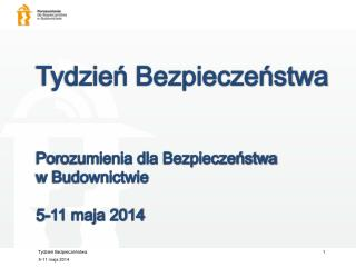 Tydzień Bezpieczeństwa Porozumienia dla Bezpieczeństwa  w Budownictwie 5-11 maja 2014