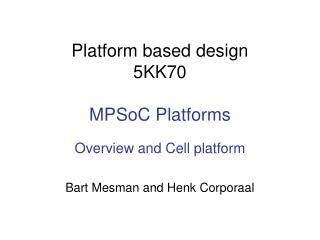 Platform based design 5KK70  MPSoC Platforms