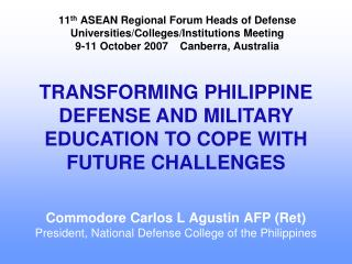 Commodore Carlos L Agustin AFP (Ret) President, National Defense College of the Philippines
