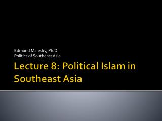 Lecture 8: Political Islam in Southeast Asia