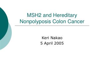 MSH2 and Hereditary Nonpolyposis Colon Cancer