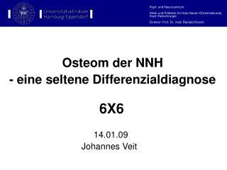 Osteom der NNH - eine seltene Differenzialdiagnose 6X6        14.01.09