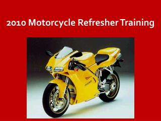 2010 Motorcycle Refresher Training