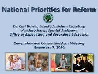 National Priorities for Reform Dr. Carl Harris, Deputy Assistant Secretary