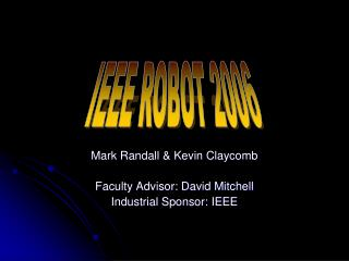 Mark Randall & Kevin Claycomb Faculty Advisor: David Mitchell Industrial Sponsor: IEEE