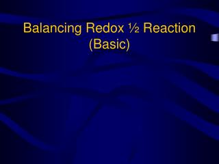 Balancing Redox ½ Reaction  (Basic)