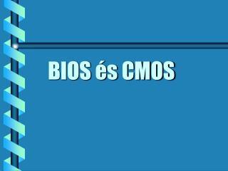 BIOS és CMOS