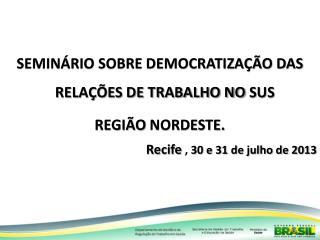 Seminário sobre democratização das relações de trabalho no  sus região  norDESTE .