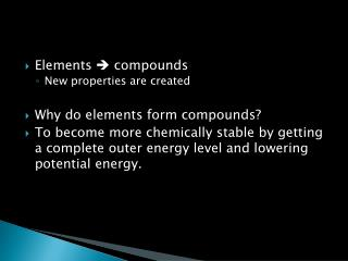 Elements   compounds New properties are created Why do elements form compounds?