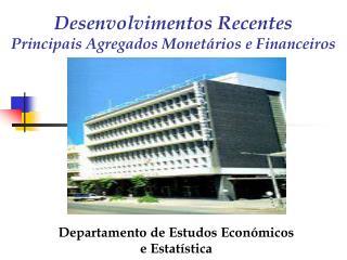 Desenvolvimentos Recentes  Principais Agregados Monetários e Financeiros