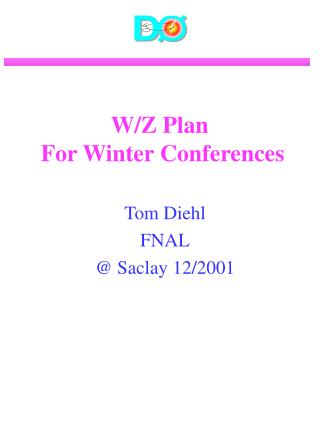 W/Z Plan  For Winter Conferences