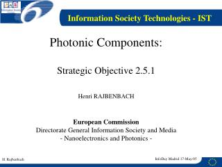 Photonic Components: Strategic Objective 2.5.1  Henri RAJBENBACH European Commission
