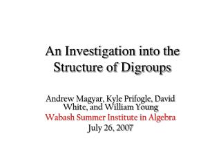 An Investigation into the Structure of Digroups