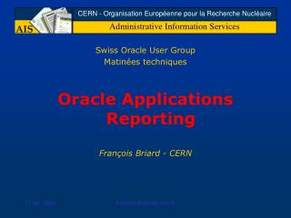 Swiss Oracle User Group Matin es techniques  Oracle Applications Reporting  Fran ois Briard - CERN