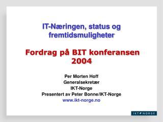 IT-Næringen, status og fremtidsmuligheter Fordrag på BIT konferansen 2004
