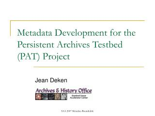 Metadata Development for the Persistent Archives Testbed (PAT) Project