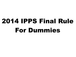 2014 IPPS Final Rule For Dummies