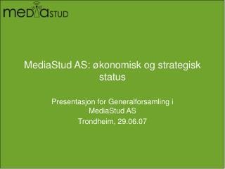 MediaStud AS: �konomisk og strategisk status