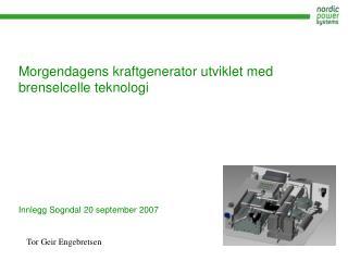 Morgendagens kraftgenerator utviklet med brenselcelle teknologi Innlegg Sogndal 20 september 2007