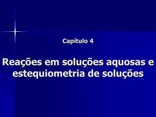 Capítulo 4 Reações em soluções aquosas e estequiometria de soluções