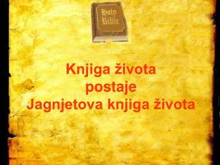 Knjiga života  postaje  Jagnjetova knjiga života