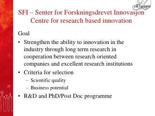 SFI – Senter for Forskningsdrevet Innovasjon Centre for research based innovation