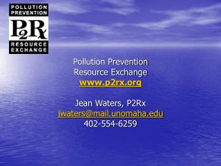 Pollution Prevention  Resource Exchange p2rx Jean Waters, P2Rx jwaters@mail.unomaha