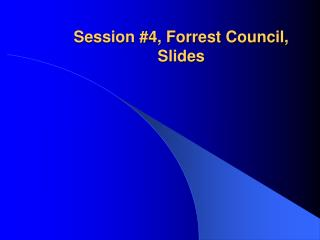 Session #4, Forrest Council, Slides