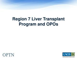 Region 7 Liver Transplant Program and OPOs